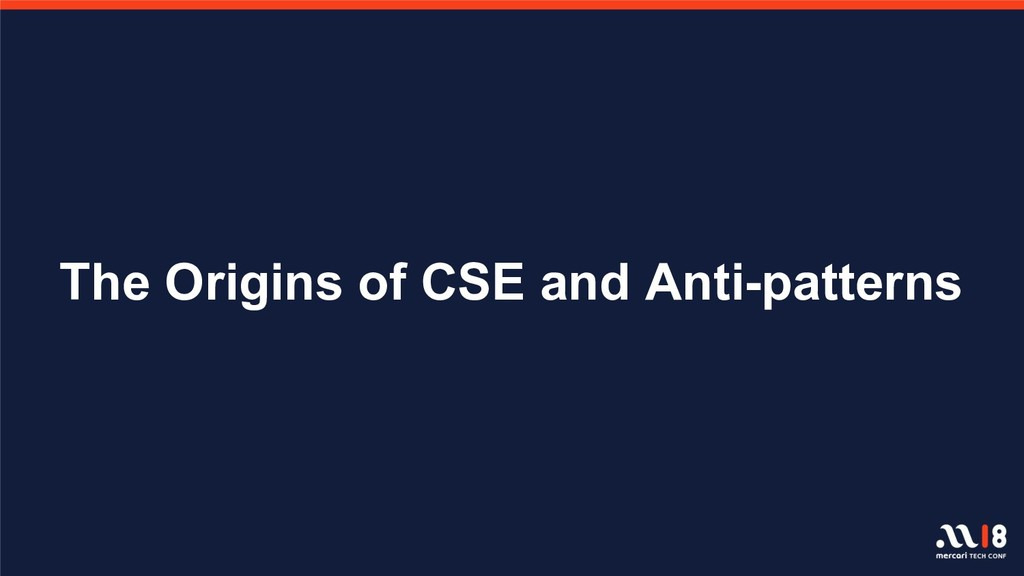 The Origins of CSE and Anti-patterns