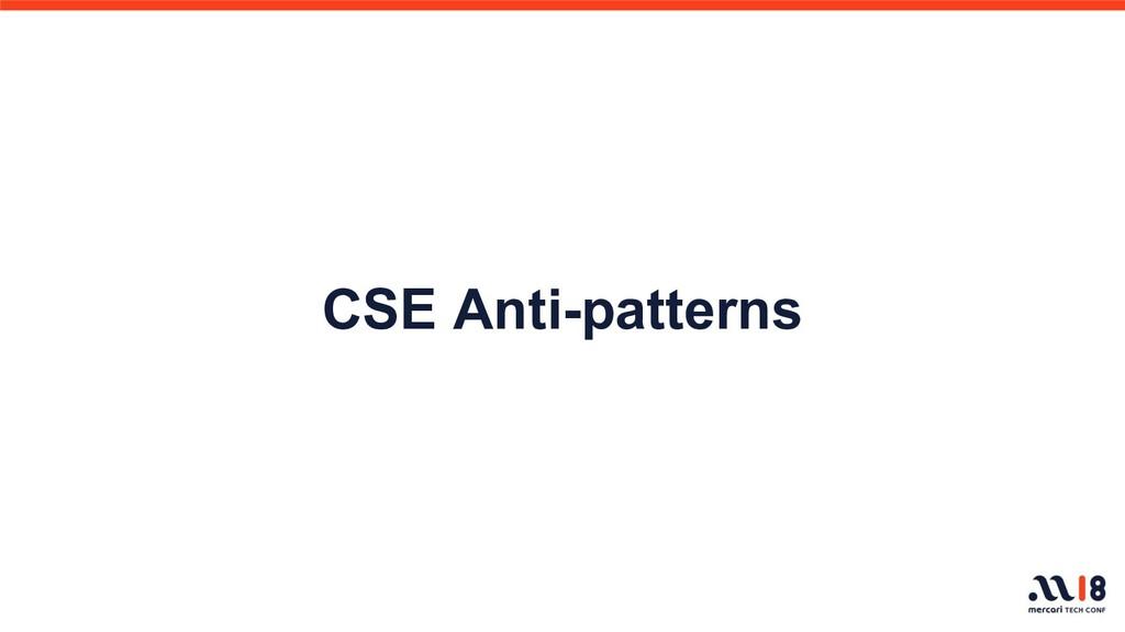 CSE Anti-patterns
