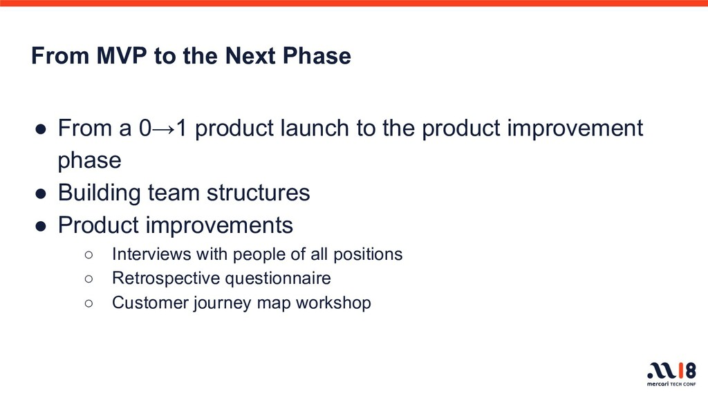 From MVP to the Next Phase ● From a 0→1 product...