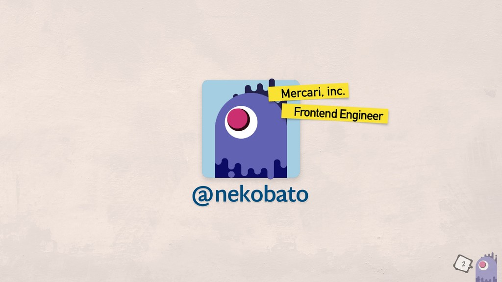 nekobato ɹFrontend Engineer ɹMercari, inc. @ 2
