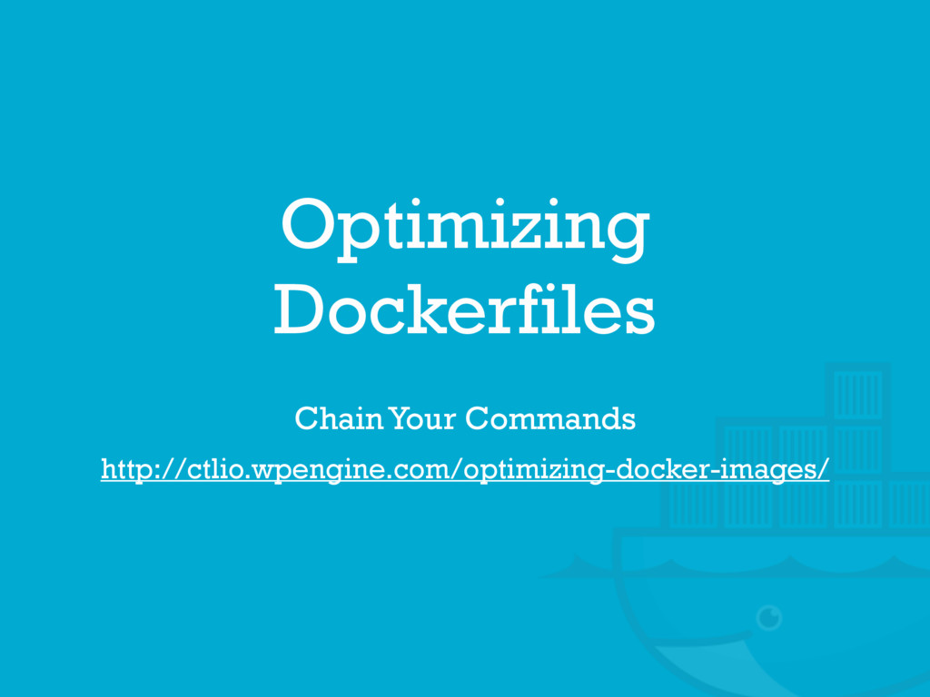 Optimizing Dockerfiles http://ctlio.wpengine.co...