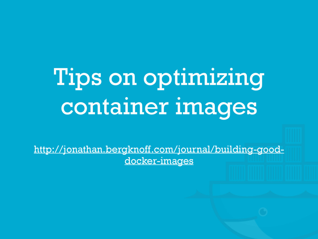 Tips on optimizing container images http://jona...