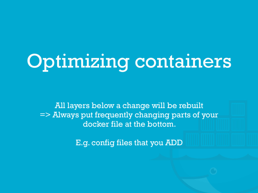 Optimizing containers All layers below a change...