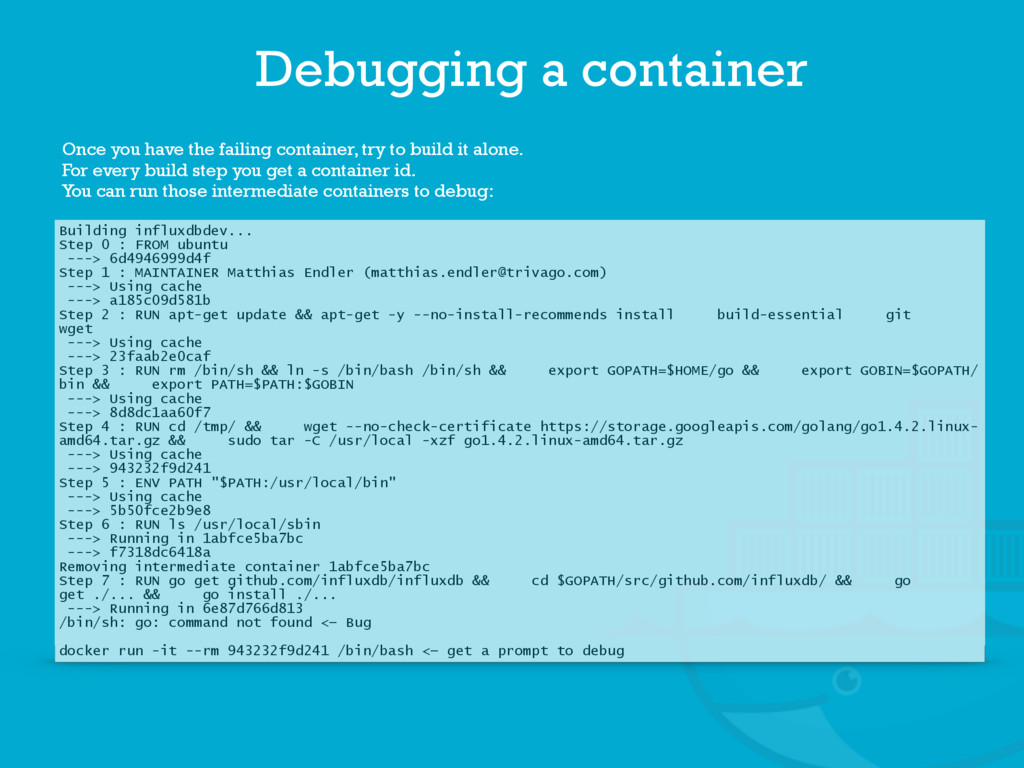 Once you have the failing container, try to bui...