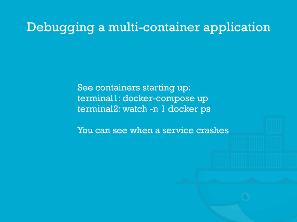 Debugging a multi-container application See con...