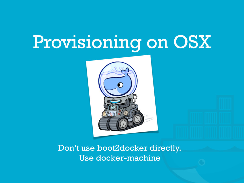 Provisioning on OSX Don't use boot2docker direc...