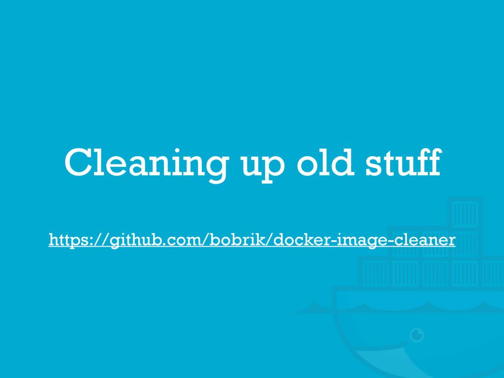 https://github.com/bobrik/docker-image-cleaner ...