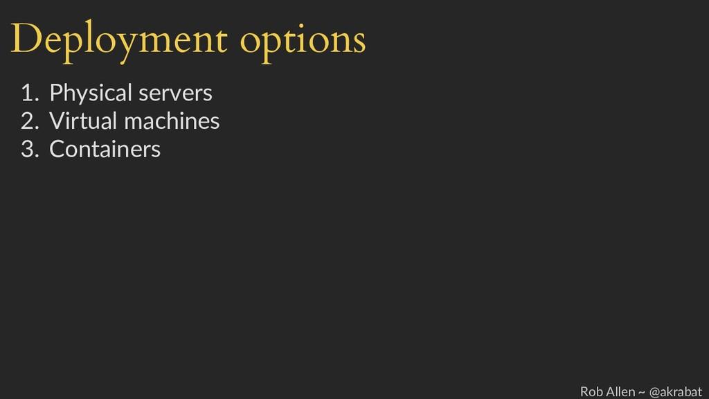 Deployment options 1. Physical servers 2. Virtu...