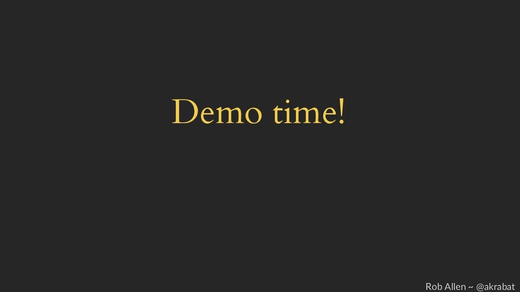 Demo time! Rob Allen ~ @akrabat