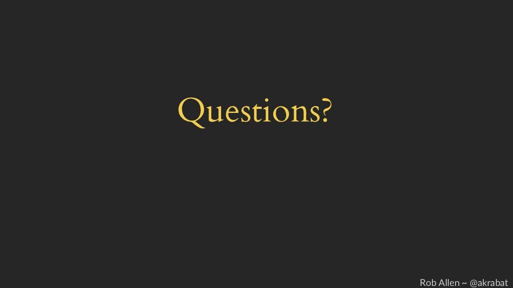 Questions? Rob Allen ~ @akrabat