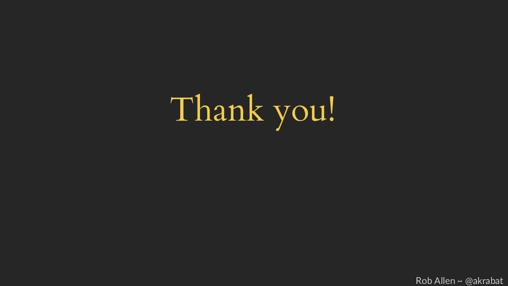 Thank you! Rob Allen ~ @akrabat