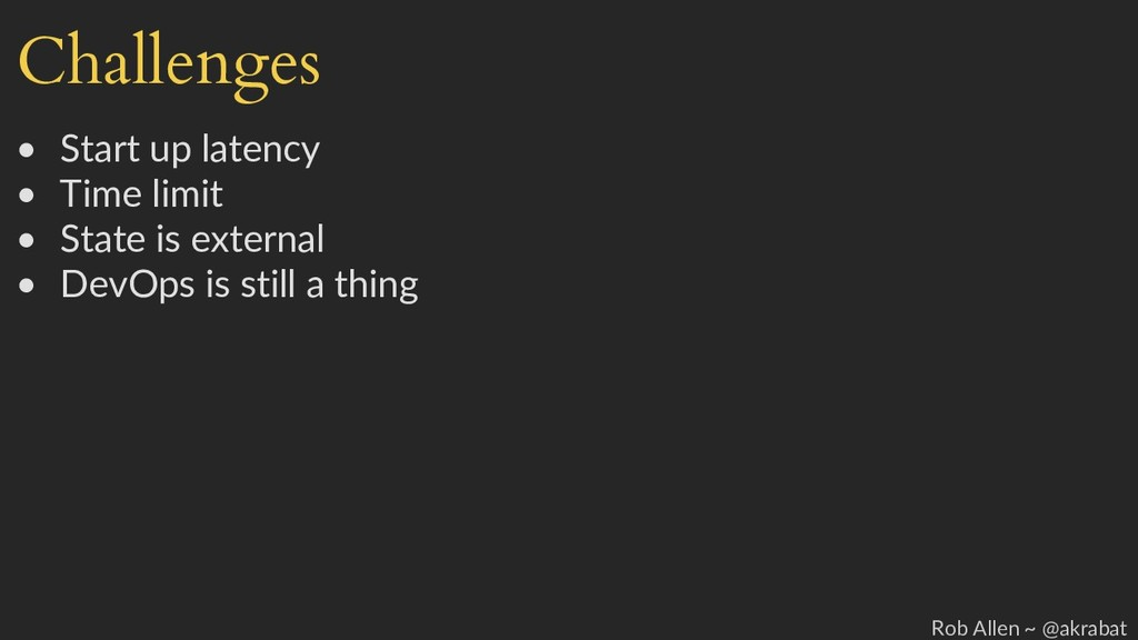 Challenges • Start up latency • Time limit • St...