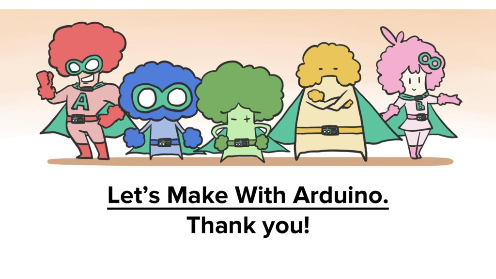 Let's Make With Arduino. Thank you!