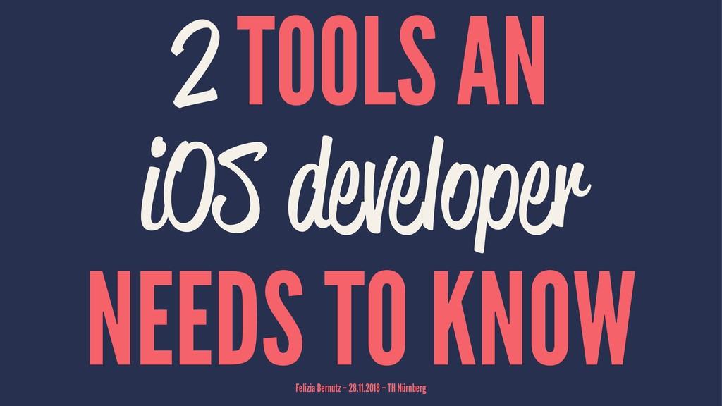 2 TOOLS AN iOS developer NEEDS TO KNOW Felizia ...