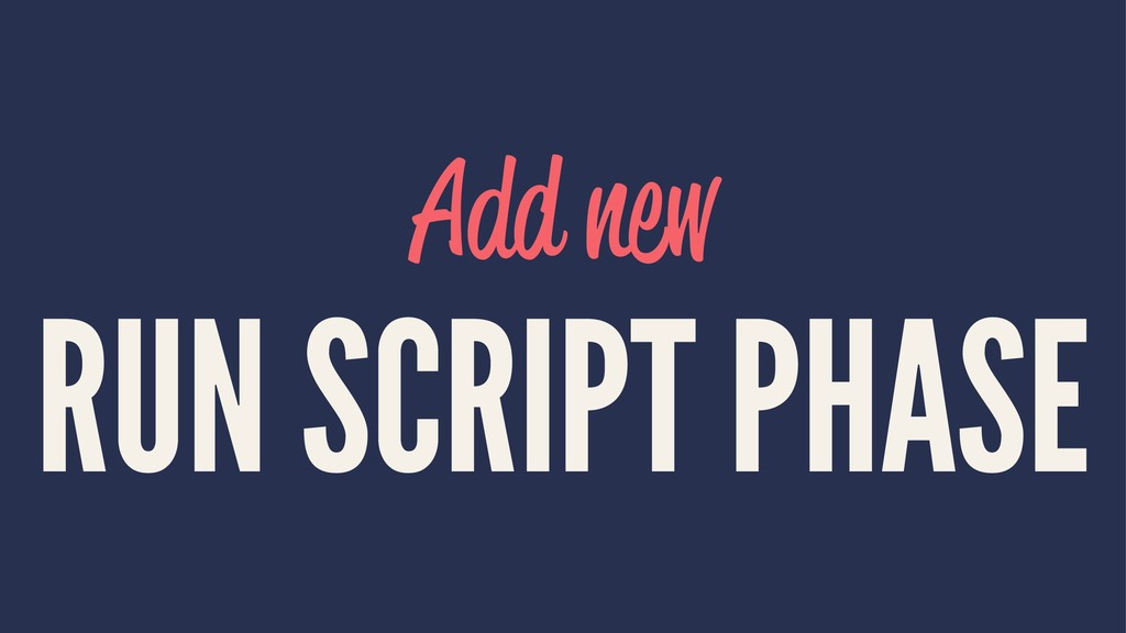 Add new RUN SCRIPT PHASE