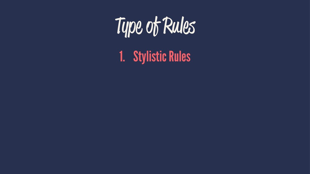 Type of Rules 1. Stylistic Rules