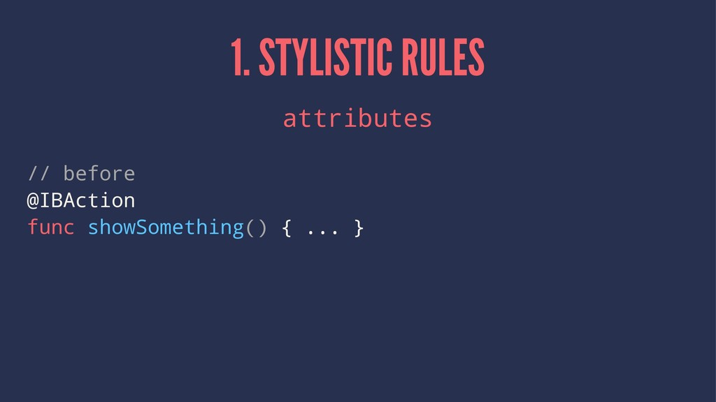 1. STYLISTIC RULES attributes // before @IBActi...
