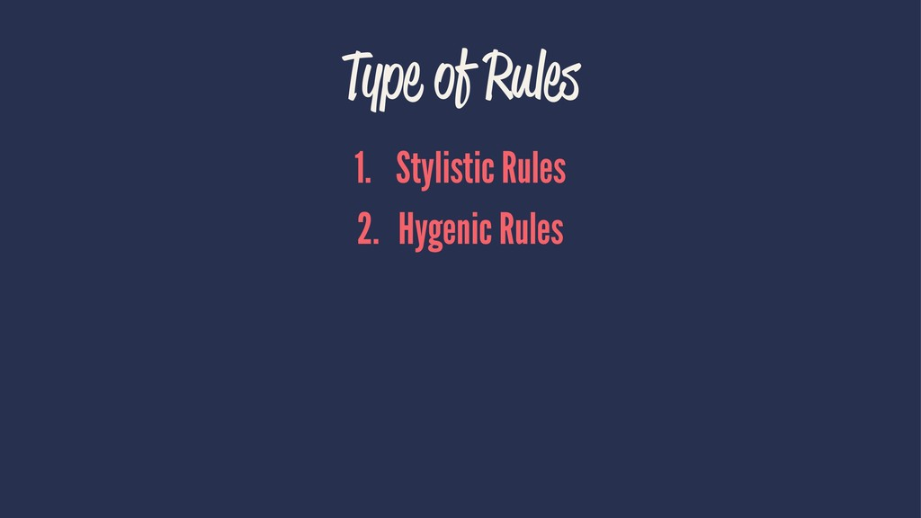 Type of Rules 1. Stylistic Rules 2. Hygenic Rul...