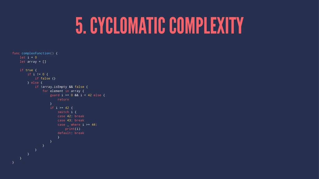 5. CYCLOMATIC COMPLEXITY func complexFunction()...
