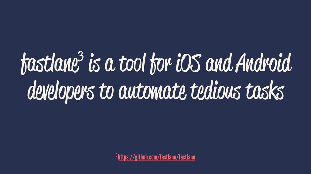 fastlane3 is a tool for iOS and Android develop...