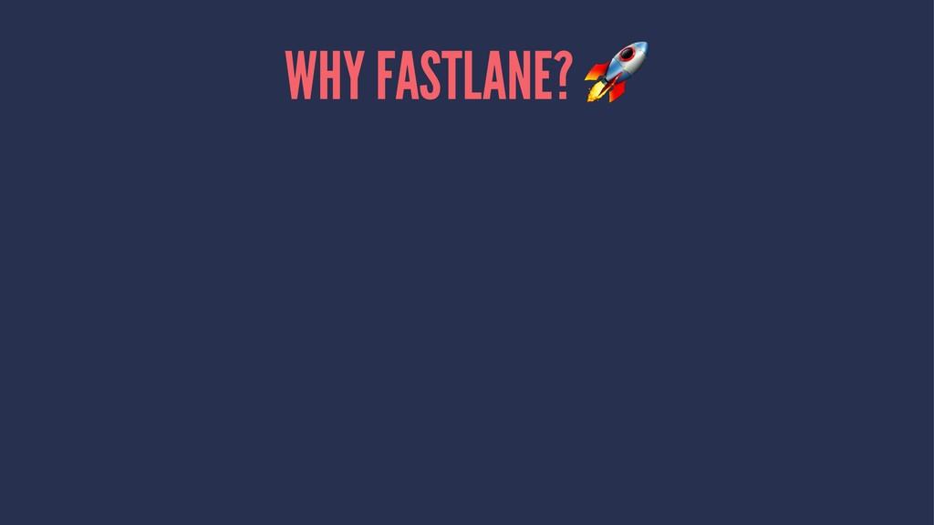 WHY FASTLANE?