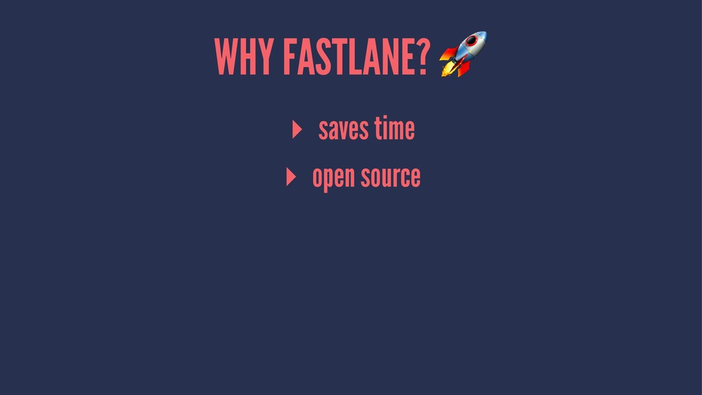 WHY FASTLANE? ▸ saves time ▸ open source