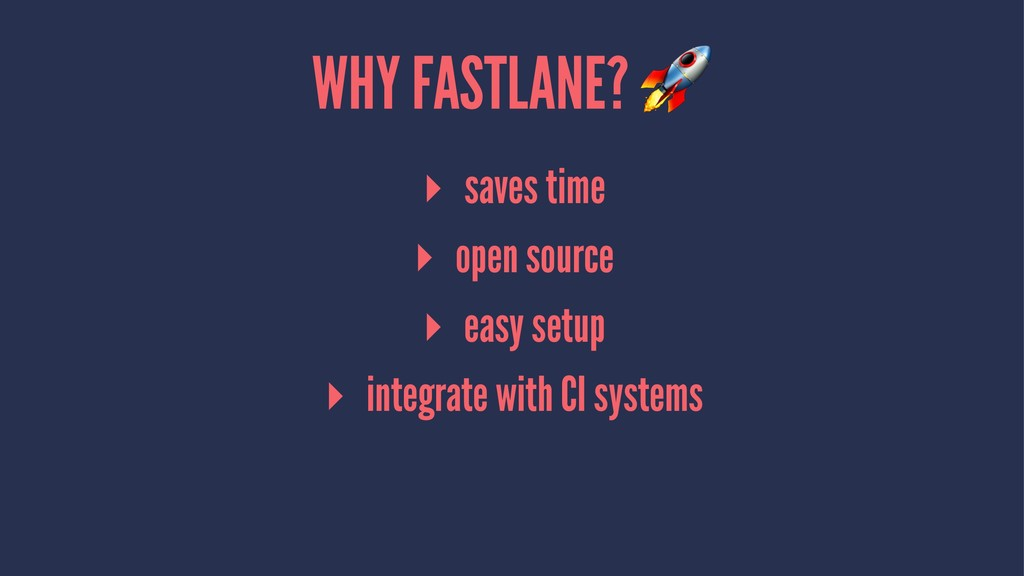 WHY FASTLANE? ▸ saves time ▸ open source ▸ easy...