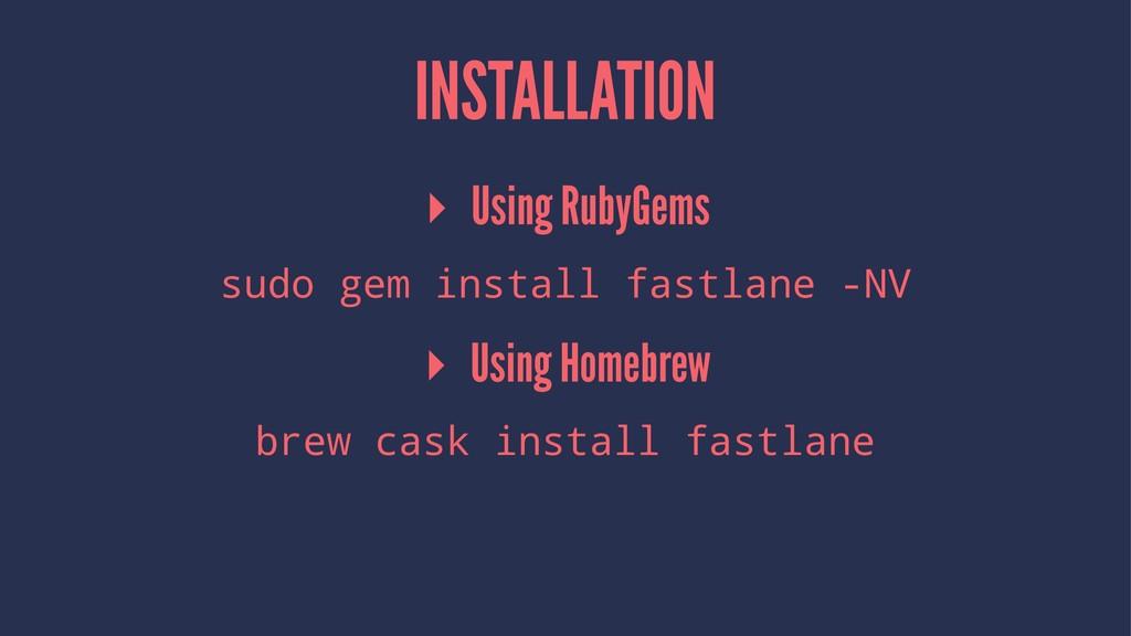 INSTALLATION ▸ Using RubyGems sudo gem install ...