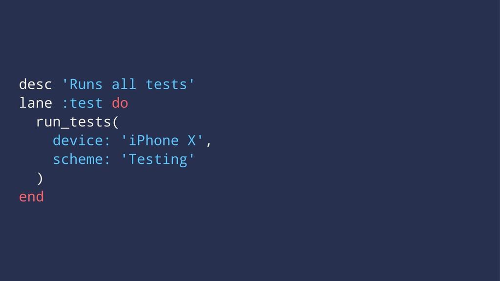 desc 'Runs all tests' lane :test do run_tests( ...