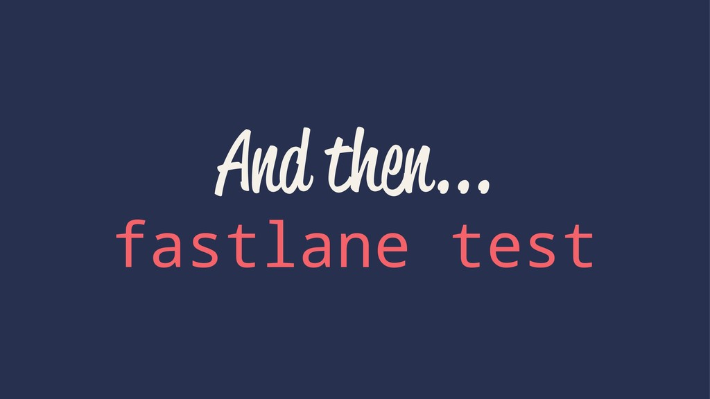 And then... fastlane test