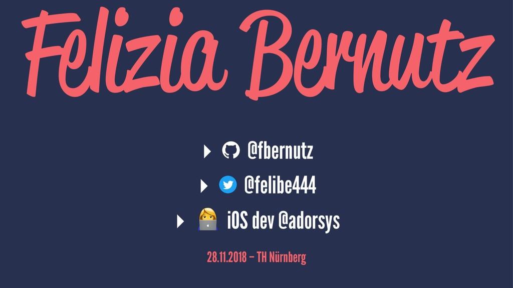 Felizia Bernutz ▸ @fbernutz ▸ @felibe444 ▸ ! iO...