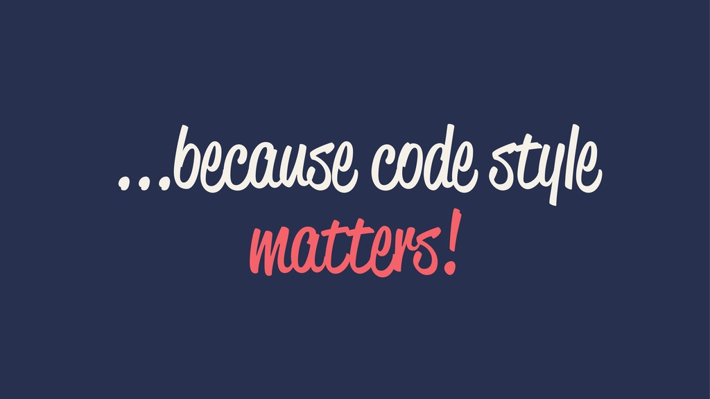 ...because code style matters!