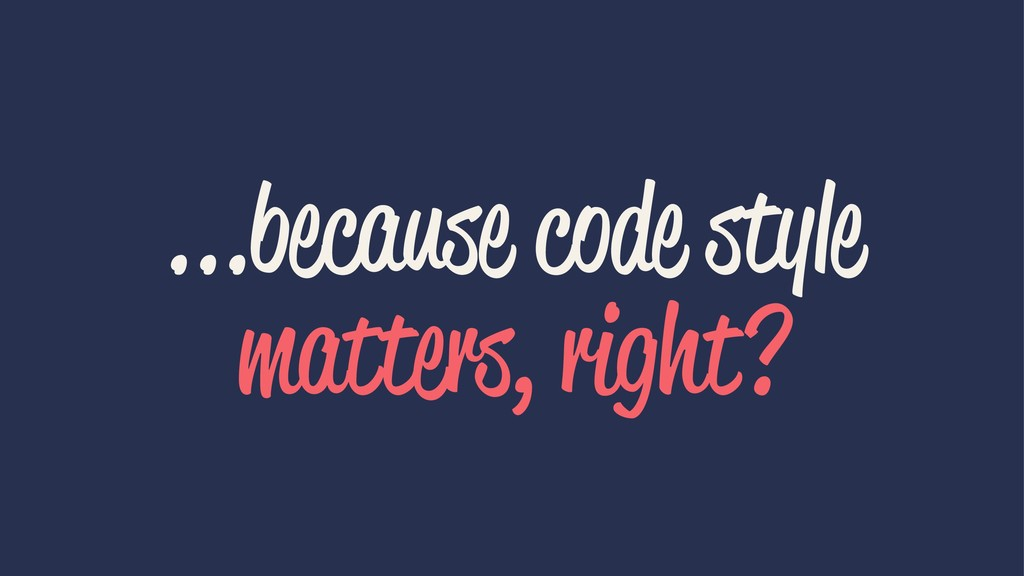 ...because code style matters, right?