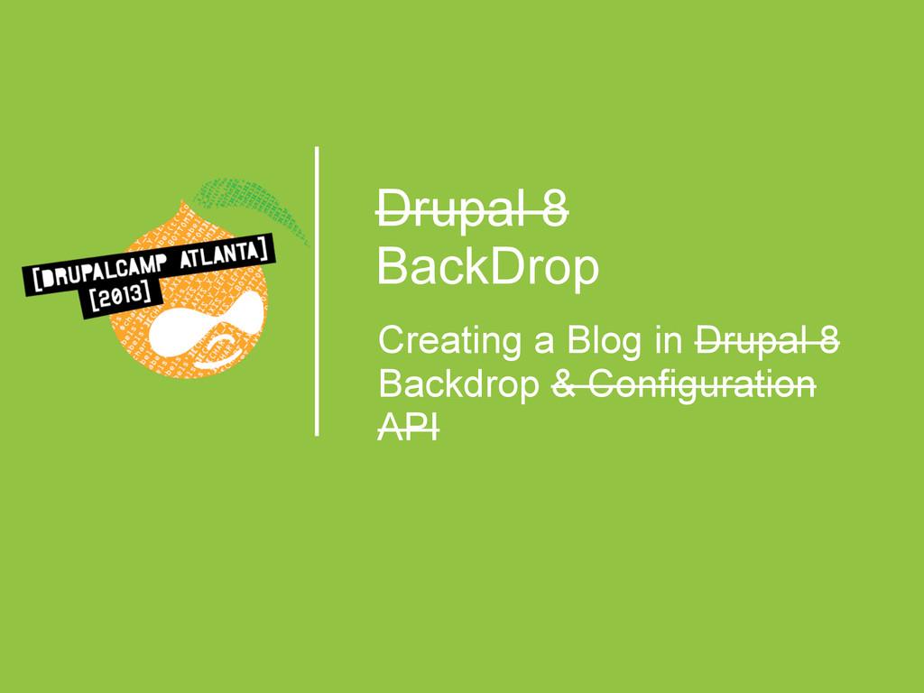Drupal 8 BackDrop Creating a Blog in Drupal 8 B...