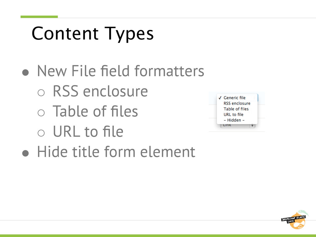 Content Types ● New File field formatters ○ RSS ...