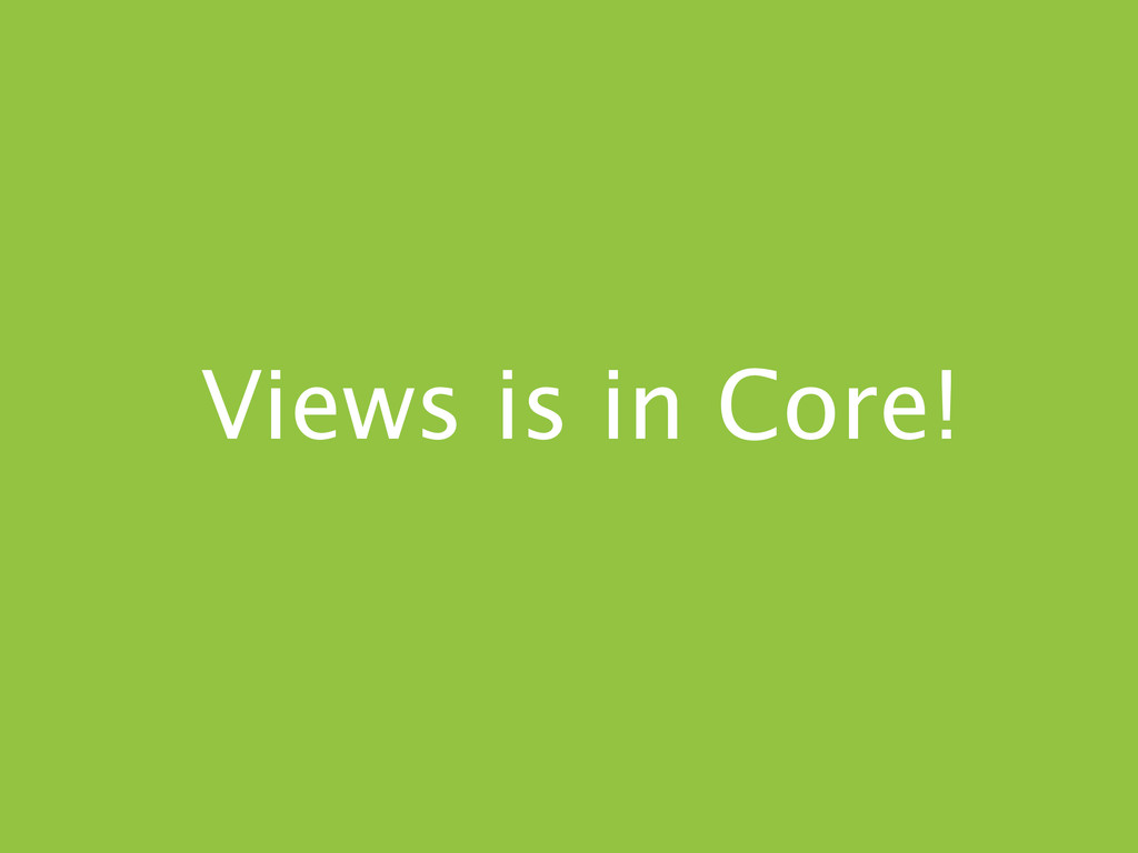 Views is in Core!