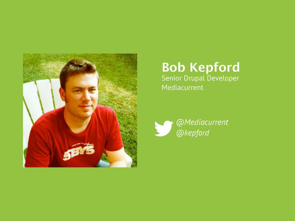 @Mediacurrent @kepford Bob Kepford Senior Drupa...