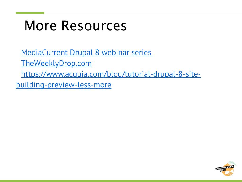 More Resources MediaCurrent Drupal 8 webinar se...