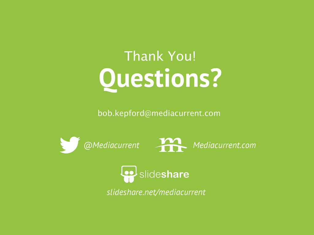 Thank You! Questions? @Mediacurrent Mediacurren...