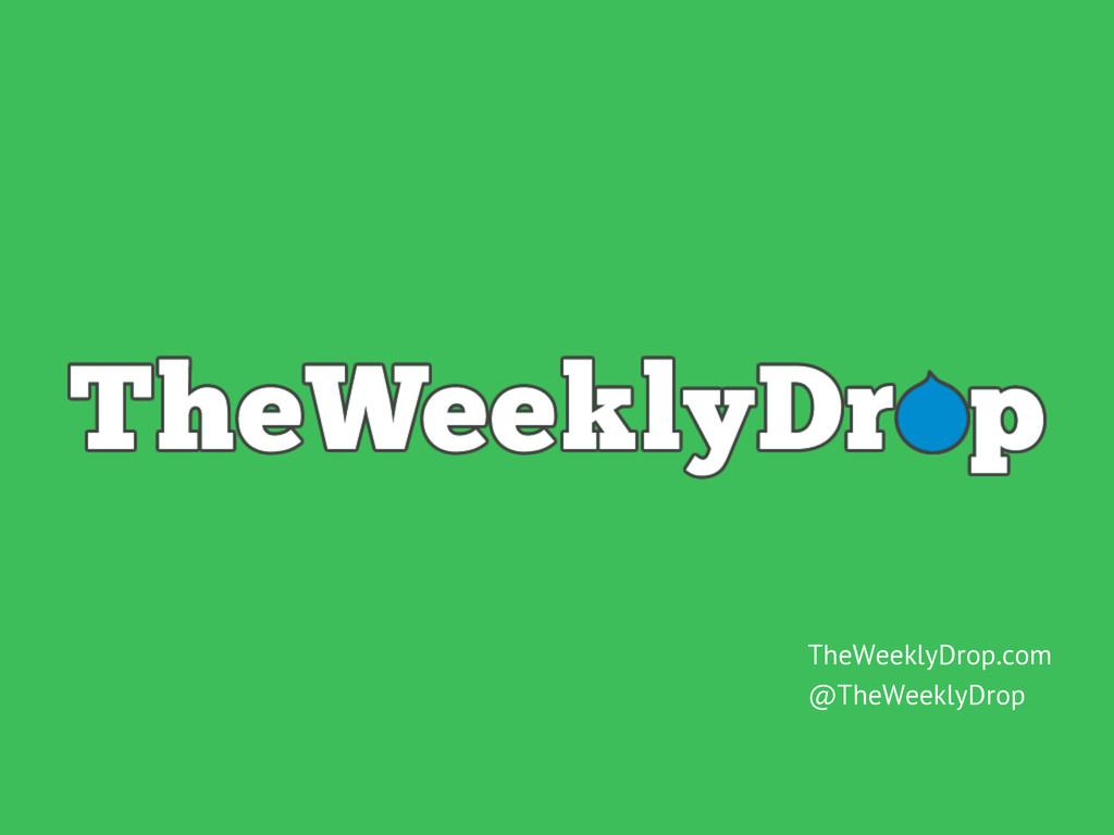 TheWeeklyDrop.com @TheWeeklyDrop