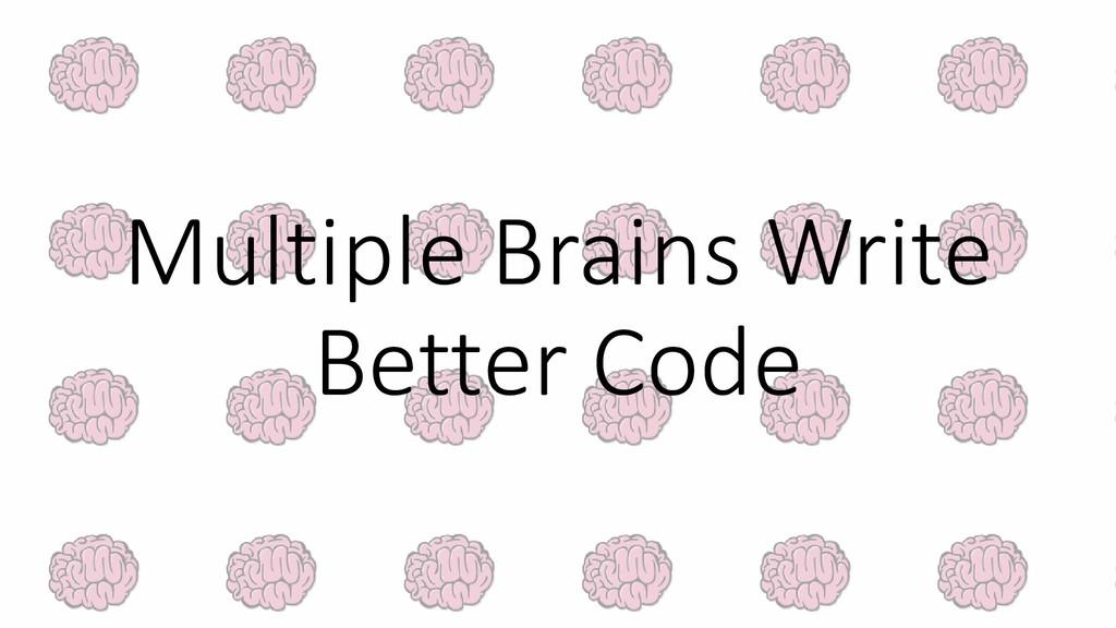 Multiple Brains Write Better Code