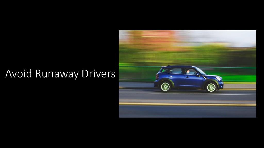 Avoid Runaway Drivers