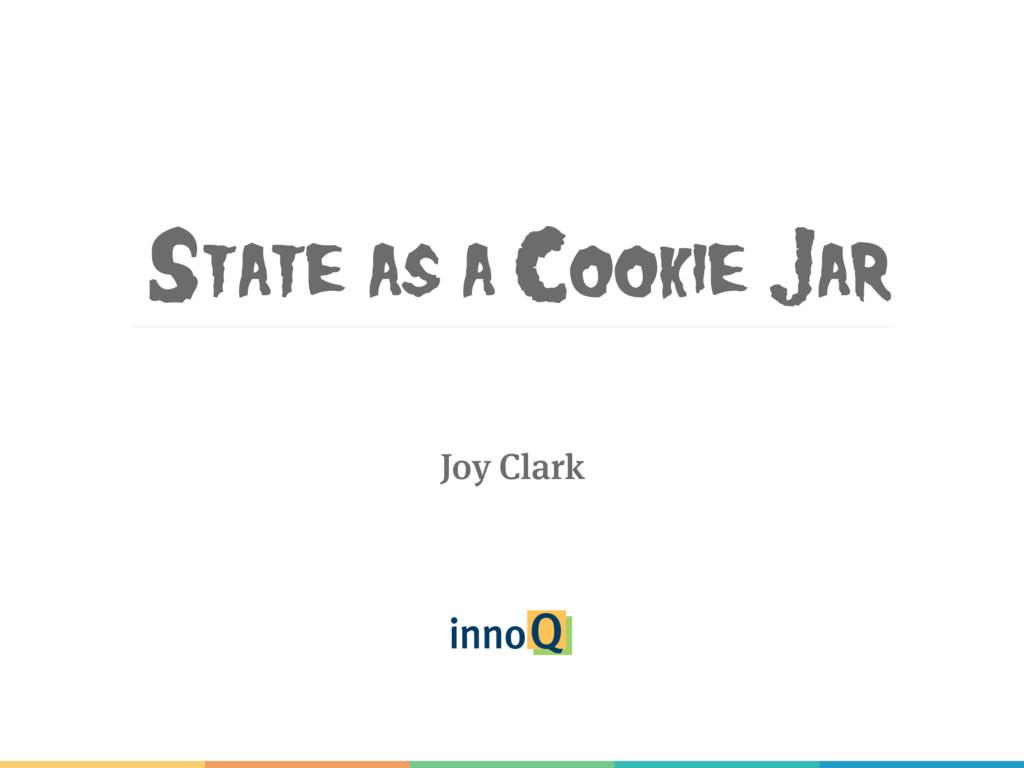 State as a Cookie Jar Joy Clark
