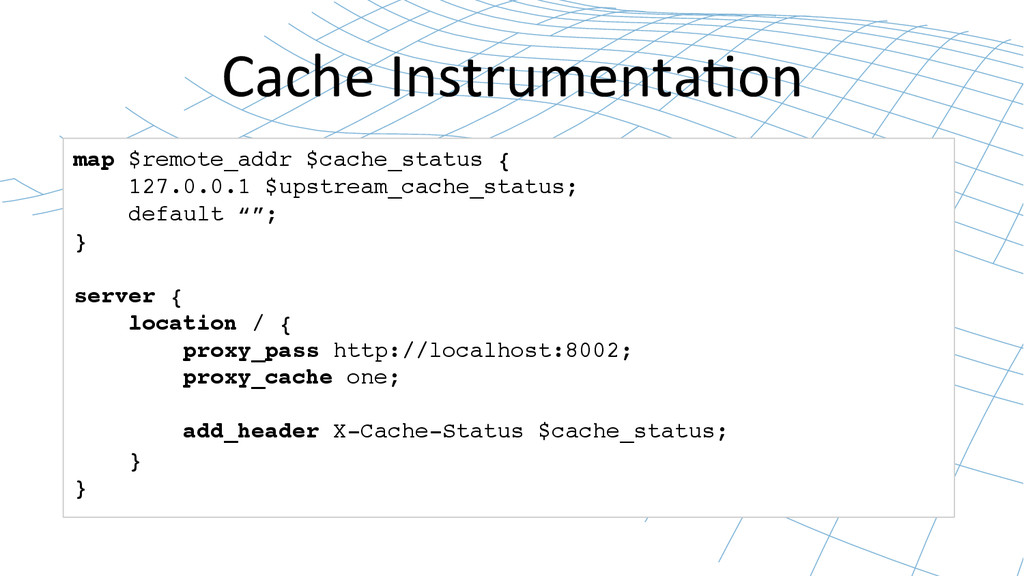 Cache Instrumenta0on  map $remote_addr $c...