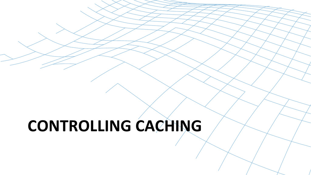 CONTROLLING CACHING