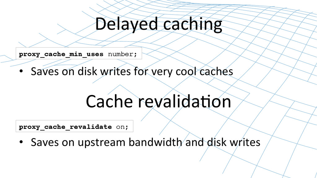 Delayed caching  • Saves on disk...