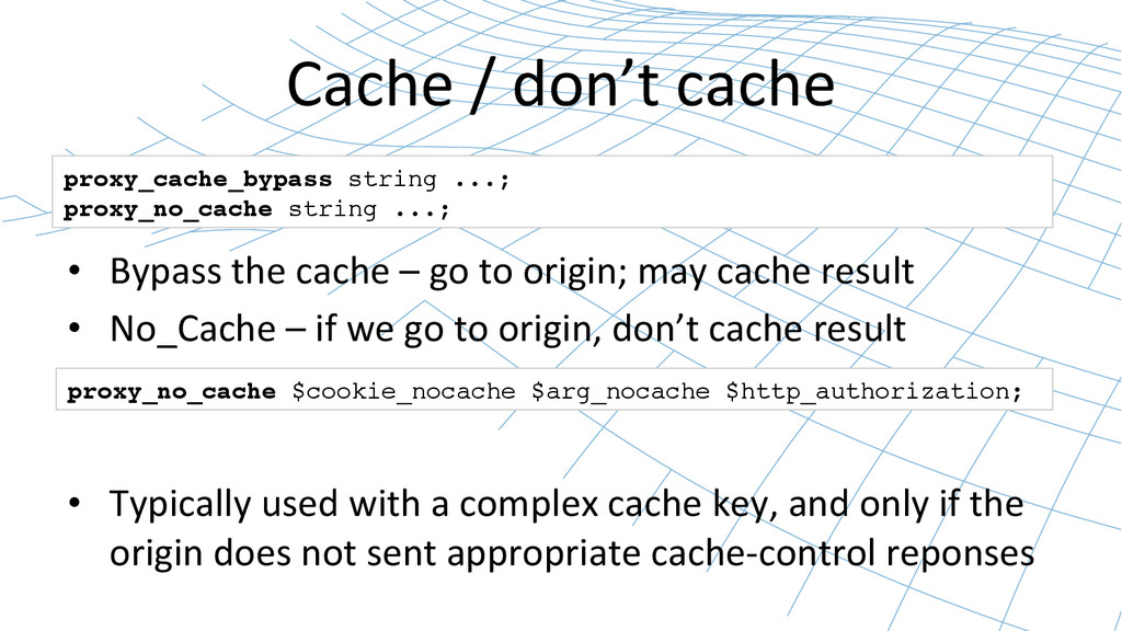 Cache / don't cache  • Bypass t...