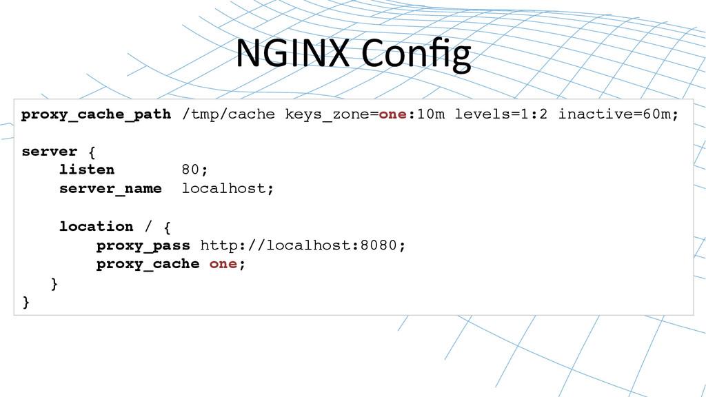 NGINX Config  proxy_cache_path /tmp/cache ...