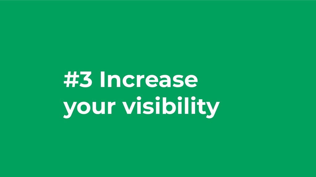 #3 Increase your visibility