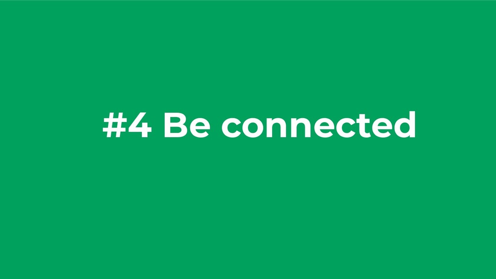 #4 Be connected